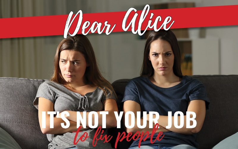 Dear-Alice-its-not-your-job-to-fix-people